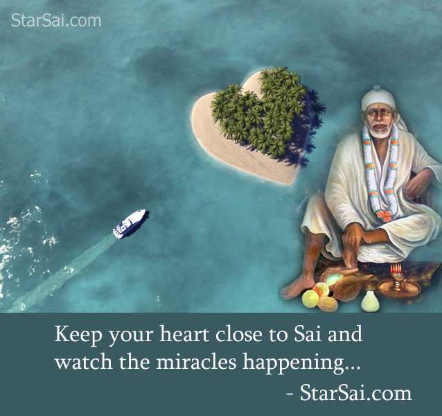Keep your heart close to Saibaba and watch the miracles happening